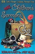More Children's Sermons To Go: 52 Take-Home Lessons About God