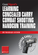 Gun Digest's Learning Combat Shooting Concealed Carry Handgun Training eShort: Learning defensive shooting & how to shoot under pressure may be the on