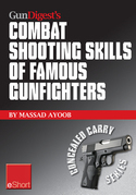 Gun Digest's Combat Shooting Skills of Famous Gunfighters eShort: Massad Ayoob discusses combat shooting & handgun skills gleaned from three famous gu