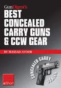 Gun Digest's Best Concealed Carry Guns & CCW Gear eShort: Reviews, expert advice & comparisons of the best concealed carry handguns, gear, clothing &