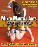 Mixed Martial Arts Unleashed : Mastering the Most Effective Moves for Victory