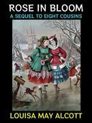 """Rose in Bloom A Sequel to """"Eight Cousins"""""""