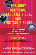 Ruby Slippers, Madonna's Bra, and Einstein's Brain: The Locations of America's Pop Culture Artifacts