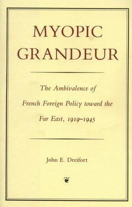 Myopic Grandeur: The Ambivalence of French Foreign Policy toward the Far East, 1919-1945