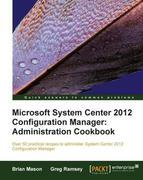 Microsoft System Center 2012 Configuration Manager: Administration Cookbook