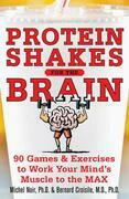 Protein Shakes for the Brain: 90 Games and Exercises to Work Your Mind's Muscle to the Max: 90 Games and Exercises to Work Your Mind's Muscle to the M
