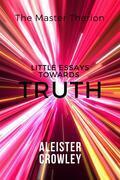 Little Essays Towards Truth