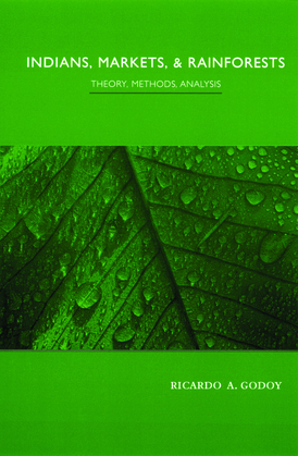 Indians, Markets, and Rainforests: Theoretical, Comparative, and Quantitative Explorations in the Neotropics