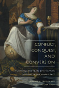 Conflict, Conquest, and Conversion: Two Thousand Years of Christian Missions in the Middle East