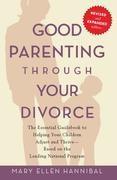 Good Parenting Through Your Divorce: The Essential Guidebook to Helping Your Children Adjust and Thrive Based on the Leading National Pro