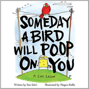 Someday a Bird Will Poop on You