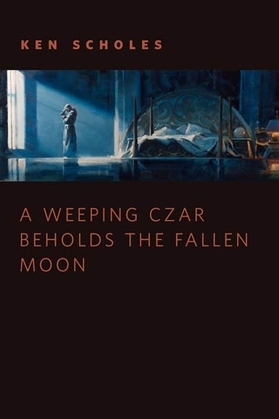 A Weeping Czar Beholds the Fallen Moon