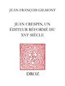 Jean Crespin, un éditeur réformé du XVIe siècle
