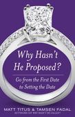 Why Hasn't He Proposed?: Go from the First Date to Setting the Date