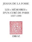 """Les """"Mémoires"""" d'un curé de Paris (1557-1590) : au temps des guerres de Religion"""