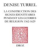Le Blanc de France : la construction des signes identitaires pendant les guerres de Religion (1562-1629)