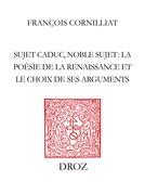 Sujet caduc, noble sujet : la poésie de la Renaissance et le choix de ses arguments