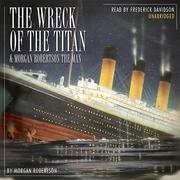 The Wreck of the Titan & Morgan Robertson the Man