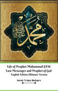 Life of Prophet Muhammad SAW Last Messenger and Prophet of God English Edition Ultimate Version
