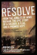Resolve: From the Jungles of WW II Bataan, A Story of a Soldier, a Flag, and a Promise Kept