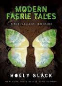 Holly Black's Modern Faerie Tales: Tithe; Valiant; Ironside