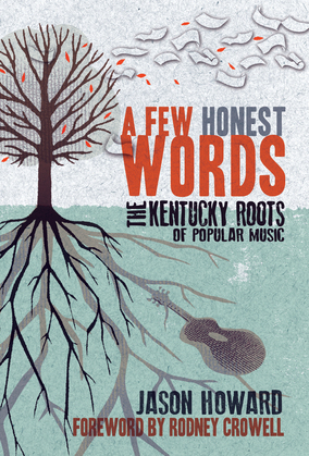 A Few Honest Words: The Kentucky Roots of Popular Music