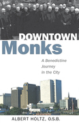 Downtown Monks: A Benedictine Journey in the City