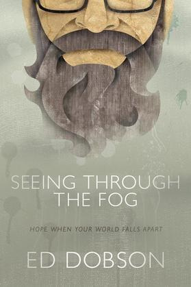 Seeing through the Fog: Hope When Your World Falls Apart