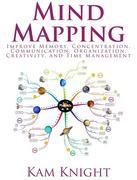 Mind Mapping: Improve Memory, Concentration, Communication, Organization, Creativity And Time Management