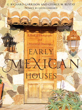 Early Mexican Houses: A Book of Photographs and Measured Drawings