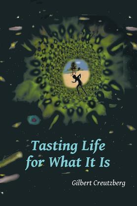 Tasting Life for What It Is : a collection of short stories and a stage play