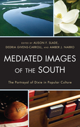 Mediated Images of the South: The Portrayal of Dixie in Popular Culture