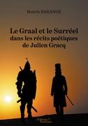 Le Graal et le Surréel dans les récits poétiques de Julien Gracq