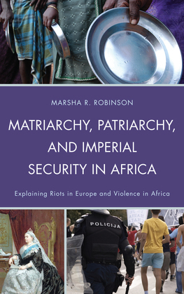 Matriarchy, Patriarchy, and Imperial Security in Africa: Explaining Riots in Europe and Violence in Africa