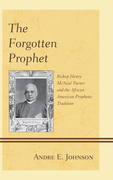 The Forgotten Prophet: Bishop Henry McNeal Turner and the African American Prophetic Tradition