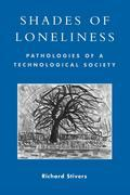 Shades of Loneliness: Pathologies of a Technological Society