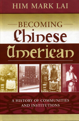 Becoming Chinese American: A History of Communities and Institutions