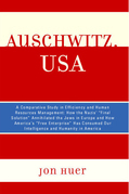 Auschwitz, USA: A Comparative Study in Efficiency and Human Resources Management: How the Nazis' Final Solution Annihilated the Jews i