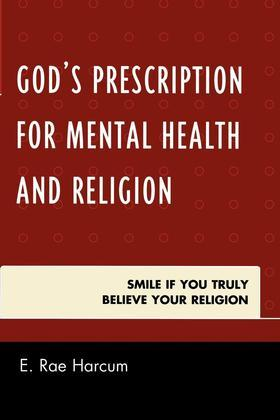 God's Prescription for Mental Health and Religion: Smile if You Truly Believe Your Religion
