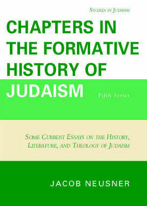 Chapters in the Formative History of Judaism: Fifth Series