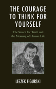 The Courage to Think for Yourself: The Search for Truth and the Meaning of Human Life