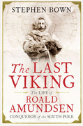 The Last Viking: The Extraordinary Life of Roald Amundsen