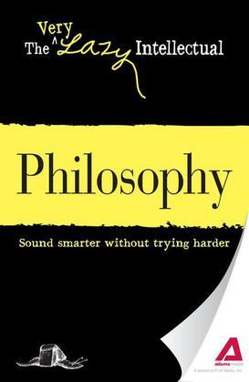 Philosophy: Sound Smarter Without Trying Harder