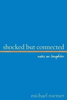 Shocked But Connected: Notes on Laughter
