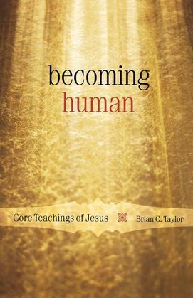 Becoming Human: Core Teachings of Jesus