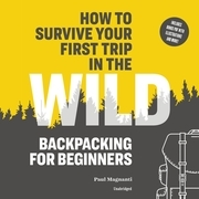 How to Survive Your First Trip in the Wild