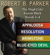 Robert B. Parker: The Virgil Cole/Everett Hitch Novels 1 - 4