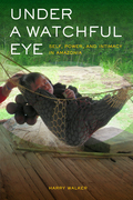 Under a Watchful Eye: Self, Power, and Intimacy in Amazonia