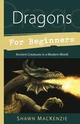 Dragons for Beginners: Ancient Creatures in a Modern World