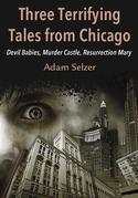 Three Terrifying Tales from Chicago: Devil Babies, Murder Castle, Resurrection Mary